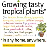 Growing Tasty Tropical Plants in Any Home, Anywhere: (like lemons, limes, citrons, grapefruit, kumquats, sunquats, tahitian oranges, barbados cherries, ... vanilla, and more...) (English Edition)