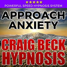 Approach Anxiety: Craig Beck Hypnosis Speech by Craig Beck Narrated by Craig Beck
