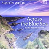 "Across the blue Sea. CD: Irische Traummelodien. Fl�ten, Pfeifen, Violine, Uillean Pipes, Harfe und Bodhranvon ""Simeon Wood"""