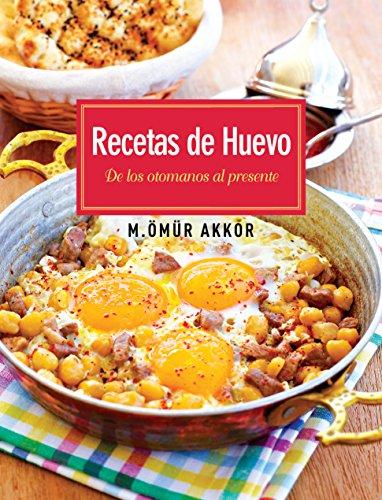 Recetas de Huevo (Spanish) (Spanish Edition) by Omur Akkor