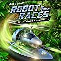 Rainforest Rampage: Robot Races, Book 2 Audiobook by Axel Lewis Narrated by Joe Jameson