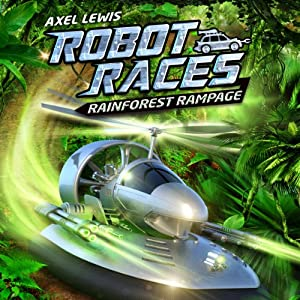 Rainforest Rampage: Robot Races, Book 2 | [Axel Lewis]