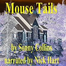 Mouse Tails (       UNABRIDGED) by Sonny Collins Narrated by Nick Hart