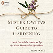 Mister Owita's Guide to Gardening: How I Learned the Unexpected Joy of a Green Thumb and an Open Heart | [Carol Wall]