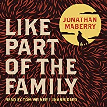 Like Part of the Family (       UNABRIDGED) by Jonathan Maberry Narrated by Tom Weiner