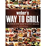 Weber's Way to Grill: The Step by Step Guide to Expert Grillingby JAMIE PURVIANCE