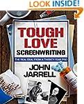 Tough Love Screenwriting: The Real De...
