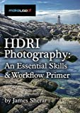 HDRI Photography: An Essential Skills And Workflow Primer