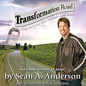 Transformation Road - My Trip to Over 500 Pounds and Back Audiobook