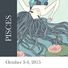 Pisces: October 3-4, 2015  by Tali Edut, Ophira Edut Narrated by Lesa Wilson