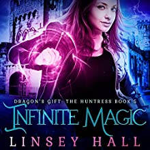Infinite Magic: Dragon's Gift: The Huntress, Book 5 Audiobook by Linsey Hall Narrated by Laurel Schroeder