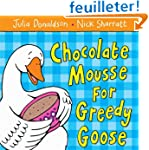 Chocolate Mousse for Greedy Goose.