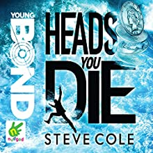 Young Bond: Heads You Die: Young Bond, Book 2 Audiobook by Steve Cole Narrated by Nathaniel Parker