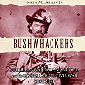 Bushwhackers: Guerrilla Warfare, Manhood, and the Household in Civil War Missouri | [Joseph M. Beilein Jr.]