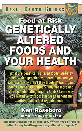 Genetically Altered Foods and Your Health: Food at Risk (Basic Earth Guides)