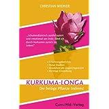 Kurkuma-Longa - Die heilige Pflanze Indiens!: Kurkuma - Heilung und Prävention aus der Natur!