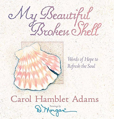 My Beautiful Broken Shell: Words of Hope to Refresh the Soul, Adams, Carol Hamblet