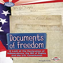 Documents of Freedom: A Look at the Declaration of Independence, the Bill of Rights, and the U.S. Constitution Audiobook by Gwenyth Swain Narrated by  Intuitive
