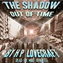 The Shadow Out of Time (       UNABRIDGED) by H. P. Lovecraft Narrated by Mike Vendetti