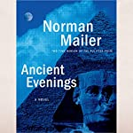 Ancient Evenings: A Novel | Norman Mailer