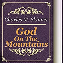 God on the Mountains (       UNABRIDGED) by Charles M. Skinner Narrated by Alexander Lobanov
