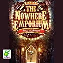 The Nowhere Emporium Audiobook by Ross Mackenzie Narrated by Monty d'Inverno