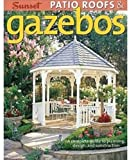 img - for Patio Roofs & Gazebos: A Complete Guide to Planning, Design, and Construction by Editors of Sunset Books (2007) Paperback book / textbook / text book