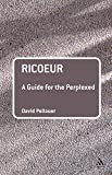 Ricoeur: A Guide for the Perplexed (Guides for the Perplexed) (0826485146) by Pellauer, David