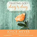 Trusting God Day by Day: 365 Daily Devotions Audiobook by Joyce Meyer Narrated by Gwen Hughes