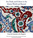 img - for Art, Trade, and Culture in the Islamic World and Beyond: From the Fatimids to the Mughals (Gingko Art Library) book / textbook / text book