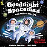 Goodnight Spaceman and Other Stories | Michelle Robinson