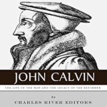 John Calvin: The Life of the Man and the Legacy of the Reformer (       UNABRIDGED) by Charles River Editors Narrated by David Zarbock