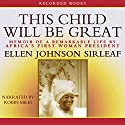 This Child Will Be Great: Memoir of a Remarkable Life by Africa's First Woman President Audiobook by Ellen Johnson Sirleaf Narrated by Robin Miles