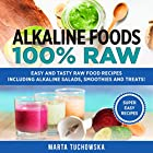 Alkaline Foods: 100% Raw!: Easy and Tasty Raw Food Recipes Including Alkaline Salads, Smoothies and Treats! Hörbuch von Marta Tuchowska Gesprochen von: Lindsey Dorcus