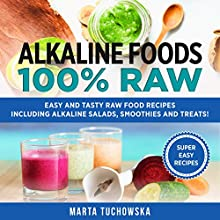 Alkaline Foods: 100% Raw!: Easy and Tasty Raw Food Recipes Including Alkaline Salads, Smoothies and Treats! Audiobook by Marta Tuchowska Narrated by Lindsey Dorcus