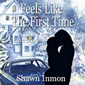 Feels Like the First Time: A True Love Story | [Shawn Inmon]