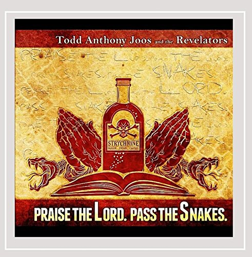 Todd Anthony Joos & The Revelators - Praise the Lord. Pass the Snakes
