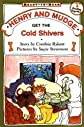 Henry and Mudge Get the Cold Shivers : The Seventh Book of Their Adventures