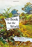 No Book but the World: A Novel (1594486034) by Cohen, Leah Hager
