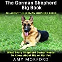 The German Shepherd Big Book: All about the German Shepherd Breed Audiobook by Amy Morford Narrated by John Eastman