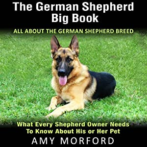 The German Shepherd Big Book: All about the German Shepherd Breed | [Amy Morford]