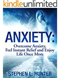 Anxiety: Overcome Anxiety, Feel Instant Relief And Enjoy Life Once More (Anxiety, anxiety self help, anxiety and depression, anxiety workbook, anxiety relief, anxiety treatment, anxiety disorder)