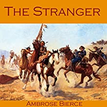 The Stranger (       UNABRIDGED) by Ambrose Bierce Narrated by Cathy Dobson
