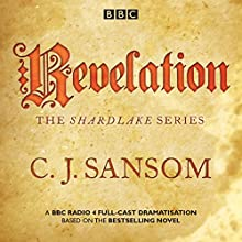 Shardlake: Revelation: BBC Radio 4 full-cast dramatisation Radio/TV Program by C J Sansom Narrated by Jason Watkins, Mark Bonnar,  full cast