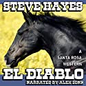 El Diablo: The Santa Rosa Saga Audiobook by Steve Hayes Narrated by Alex Zonn