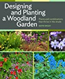 Designing and Planting a Woodland Garden: Plants and Combinations that Thrive in the Shade (English Edition)