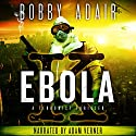 Ebola K: A Terrorism Thriller Audiobook by Bobby Adair Narrated by Adam Verner