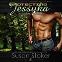 Protecting Jessyka: SEAL of Protection, Book 6 (       UNABRIDGED) by Susan Stoker Narrated by Stella Bloom