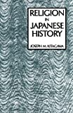 Religion in Japanese History (American Lectures on the History of Religions) (0231028385) by Kitagawa, Joseph M.