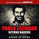 Pablo Escobar: Beyond Narcos Audiobook by Shaun Attwood Narrated by Max Tilney